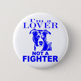 PIT BULL LOVER NOT A FIGHTER PINBACK BUTTON