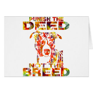 PIT BULL PUNISH THE DEED NOT THE BREED CARD