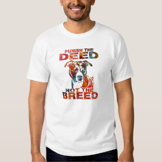 PIT BULL PUNISH THE DEED NOT THE BREED td6A Shirts