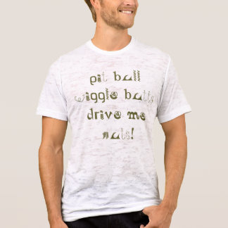 pit bull wiggle butts drive me nuts! burnout tee