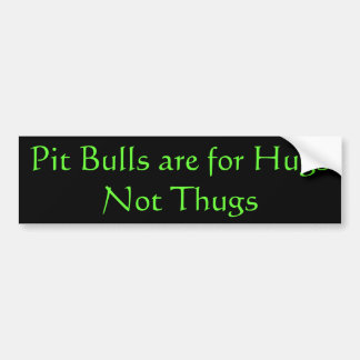 Pit Bulls are for Hugs Car Bumper Sticker
