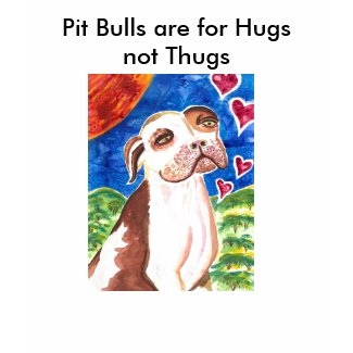 Pit Bulls are for Hugs not Thugs shirt