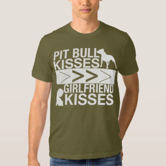 Pit Bulls Are Greater Than Girlfriend Kisses Shirt