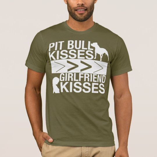 Pit Bulls Are Greater Than Girlfriend Kisses T-Shirt