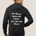 Pit Bulls Make Me Happy. You, Not So much. Hooded Pullovers
