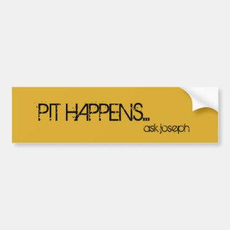 Pit happens... bumper sticker