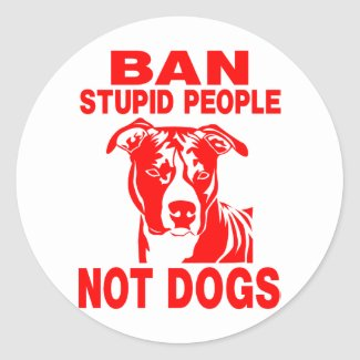 Ban Stupid People, Not Dogs sticker