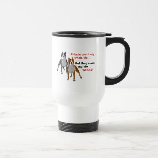 Pitbulls Make Life Whole Mugs
