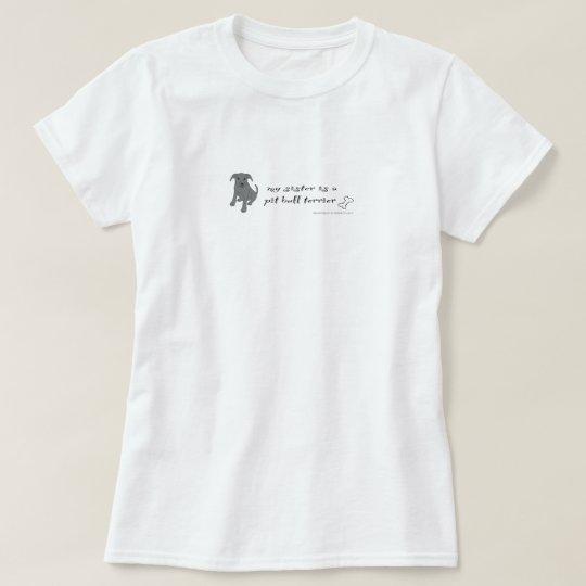PitBullTerrierGrSister T-Shirt