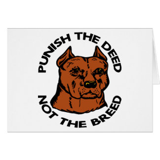Pittbull Punish Deed Not Breed Card