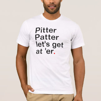 Pitter Patter let's get at 'er T-Shirt
