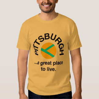 Pittsburgh ... A Great Place to Live. T-shirt
