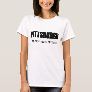 Pittsburgh - The Best Place On Earth T-Shirt