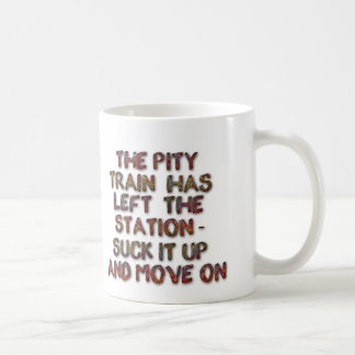 Pity Train Left Station Suck Up And Move On Cups
