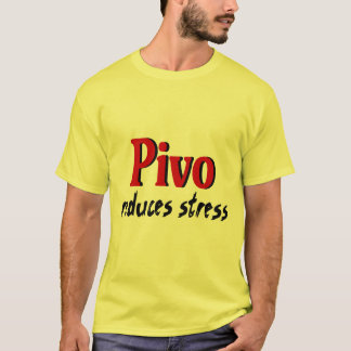 Pivo reduces stress T-Shirt