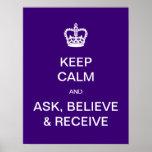 PixDezines diy keep calm, ask, believe and receive Posters