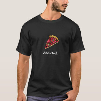 pizza, Addicted. T-Shirt
