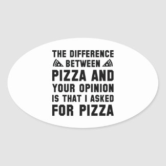 Pizza And Your Opinion Oval Sticker