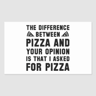 Pizza And Your Opinion Rectangular Sticker
