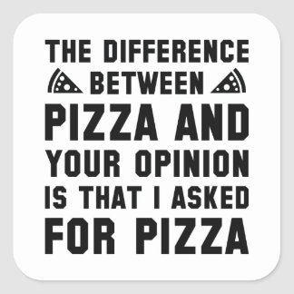 Pizza And Your Opinion Square Sticker