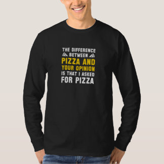 Pizza And Your Opinion T-Shirt