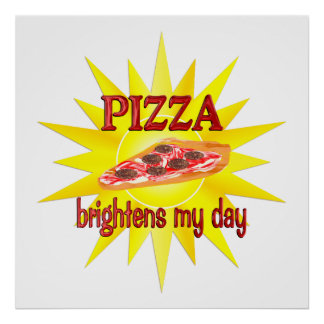 Pizza Brightens Posters