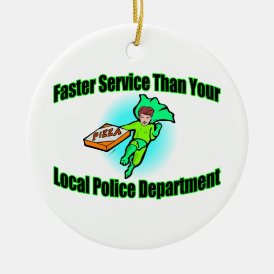 Pizza Delivery Faster Than Police Ceramic Ornament