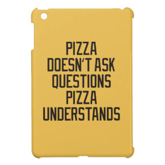 Pizza doesn't ask questions pizza understands cover for the iPad mini