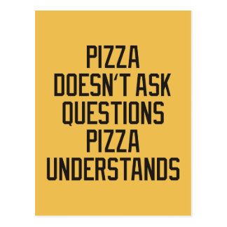 Pizza doesn't ask questions pizza understands postcard