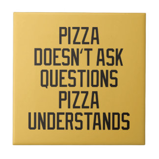 Pizza doesn't ask questions pizza understands tile