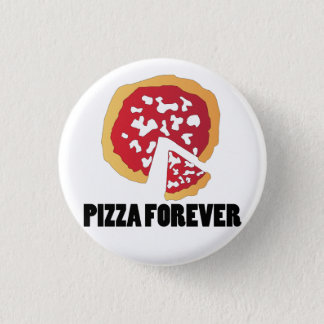 PIZZA FOREVER PINBACK BUTTON