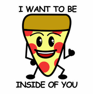 Pizza Inside You Cutout