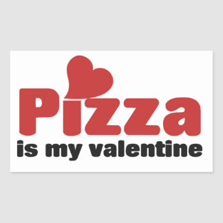 Pizza is my Valentine Rectangular Sticker