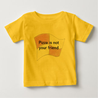 Pizza is not your friend baby T-Shirt