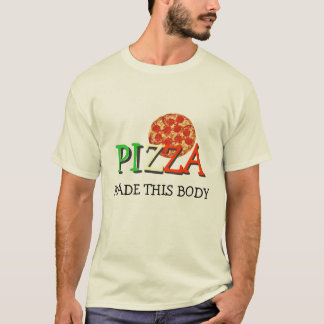 Pizza Made This Body T-Shirt