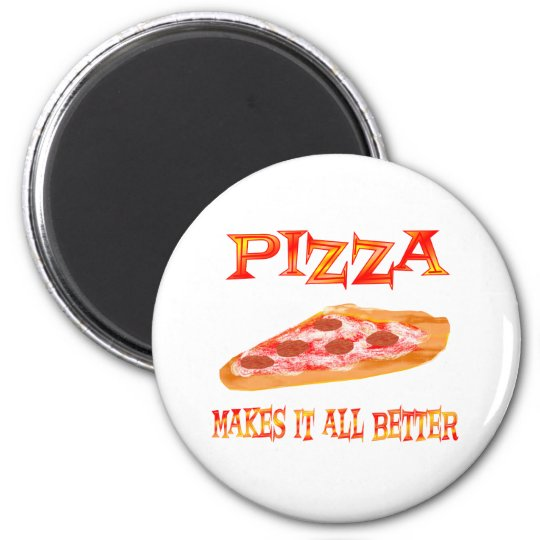 Pizza Makes it Better Magnet