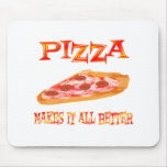 Pizza Makes it Better Mouse Pad