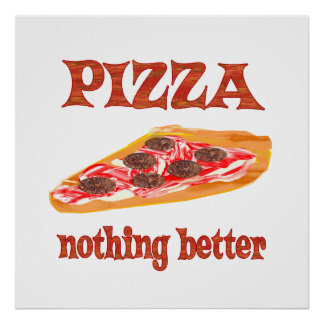 Pizza Nothing Better Print