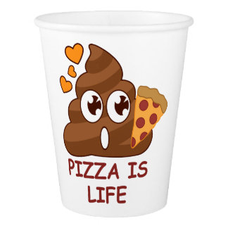 Pizza Poop Life Paper Cup