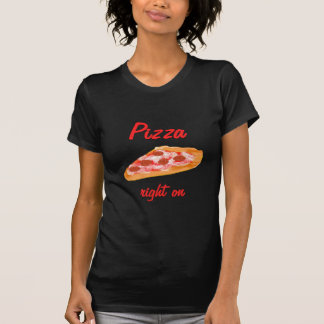 Pizza Right On Tee Shirt
