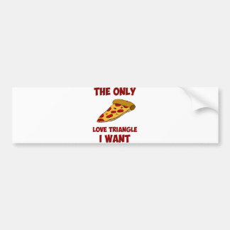 Pizza Slice - The Only Love Triangle I Want Bumper Sticker