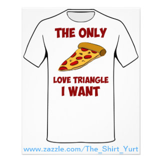 Pizza Slice - The Only Love Triangle I Want Flyer