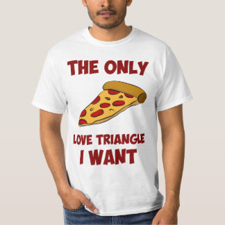 Pizza Slice - The Only Love Triangle I Want T-Shirt