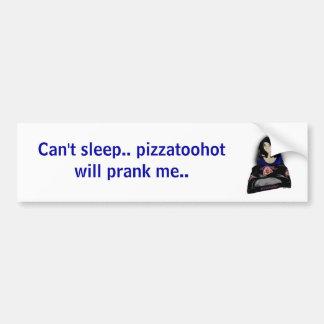 pizzalogo, Can't sleep.. pizzatoohot will prank... Bumper Sticker