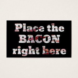 Place The Bacon Right Here Business Card
