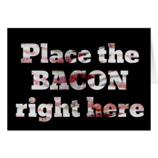 Place The Bacon Right Here Card