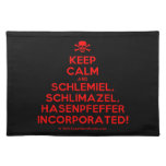 [Skull crossed bones] keep calm and schlemiel, schlimazel, hasenpfeffer incorporated!  Placemats
