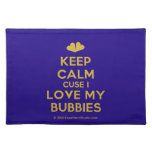 [Two hearts] keep calm cuse i love my bubbies  Placemats