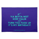 [Electric guitar] ya betta not keep calm just turn tha fuck up it's my birthday!  Placemats