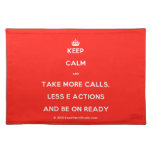 [Crown] keep calm and take more calls, less e actions and be on ready  Placemats